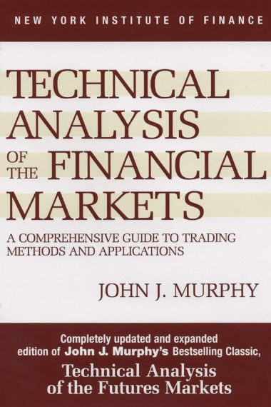 Technical Analysis of the Financial Markets - John J. Murphy